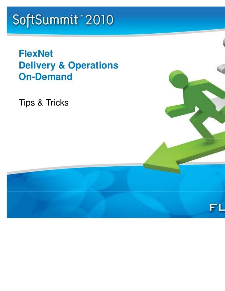 FlexNetDelivery & OperationsOn-DemandTips & Tricks