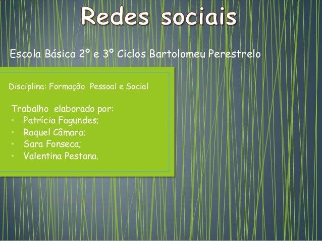 Escola Básica 2º e 3º Ciclos Bartolomeu PerestreloDisciplina: Formação Pessoal e SocialTrabalho elaborado por:• Patrícia F...