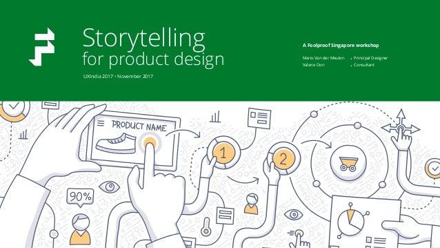 Storytelling for product design Mario Van der Meulen Valerie Oon • • Principal Designer Consultant A Foolproof Singapore ...