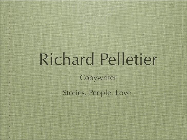 Richard Pelletier         Copywriter     Stories. People. Love.