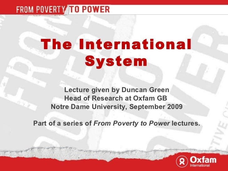 The International System Lecture given by Duncan Green Head of Research at Oxfam GB  Notre Dame University, September 2009...