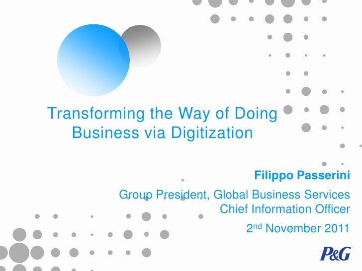 Transforming the Way of Doing   Business via Digitization                                  Filippo Passerini         Group...
