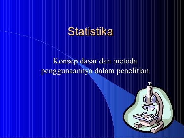 Statistika   Konsep dasar dan metodapenggunaannya dalam penelitian