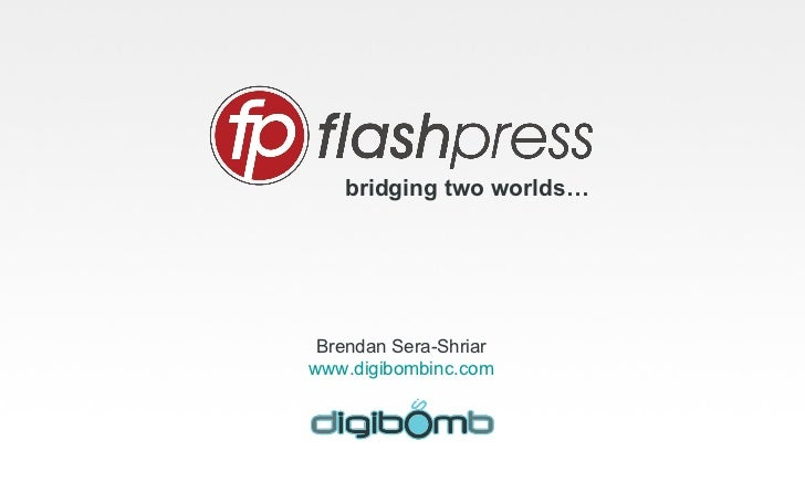 bridging two worlds…      Brendan Sera-Shriar www.digibombinc.com