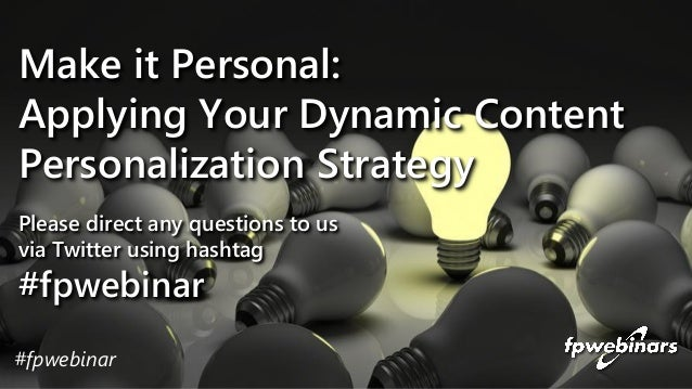 Please direct any questions to us via Twitter using hashtag #fpwebinar Make it Personal: Applying Your Dynamic Content Per...