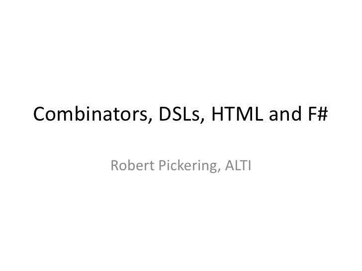 Combinators, DSLs, HTML and F#<br />Robert Pickering, ALTI<br />