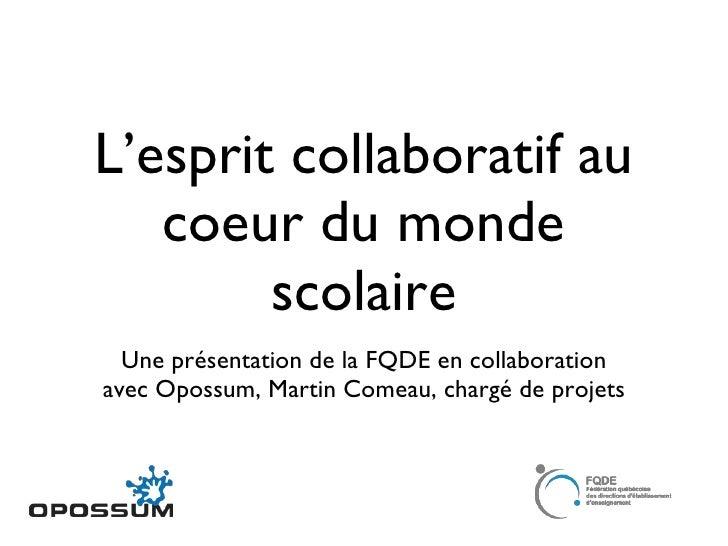 L'esprit collaboratif au coeur du monde scolaire <ul><li>Une présentation de la FQDE en collaboration </li></ul><ul><li>av...