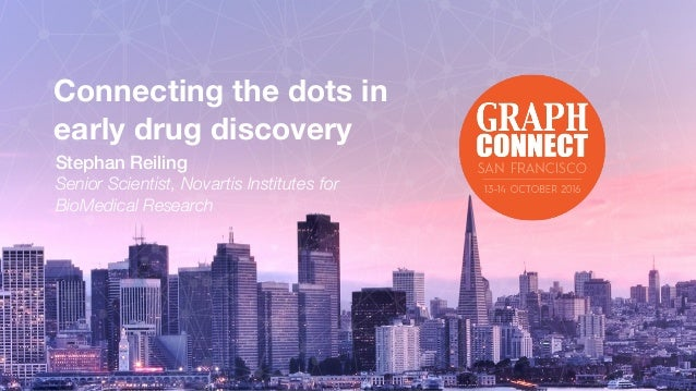 Novartis Institutes for BioMedical Research (NIBR) Connecting the dots in early drug discovery Stephan Reiling Senior Scie...
