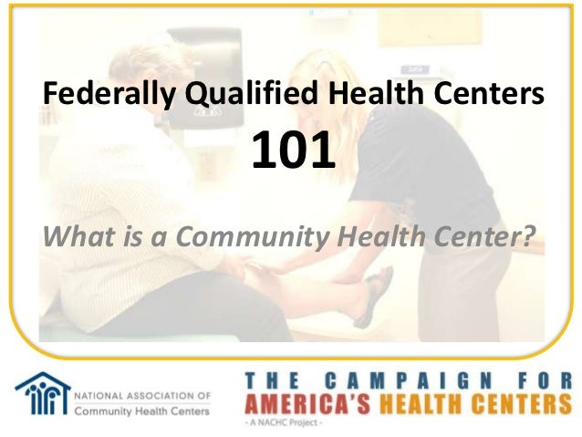 Federally Qualified Health Centers              101What is a Community Health Center?