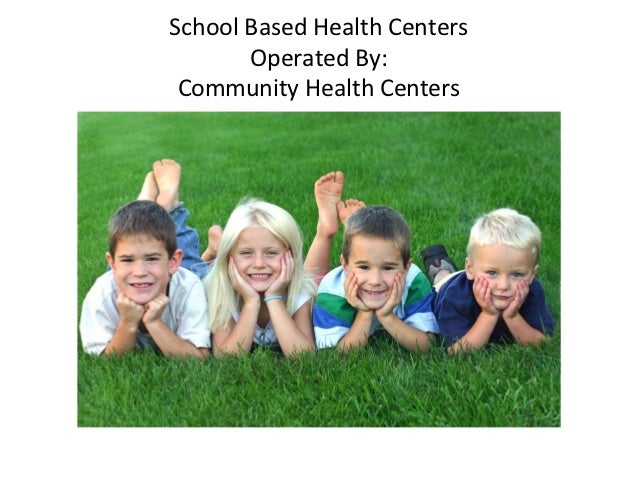 School Based Health Centers       Operated By: Community Health Centers