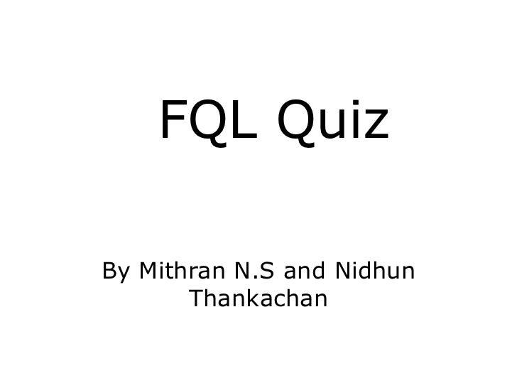 FQL QuizBy Mithran N.S and Nidhun       Thankachan