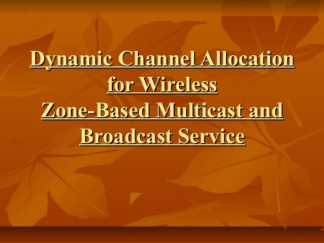 Dynamic Channel Allocation       for Wireless Zone-Based Multicast and    Broadcast Service