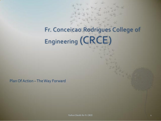 Fr. Conceicao Rodrigues College of Engineering  (CRCE)  Plan Of Action – The Way Forward  Farhan Shaikh for Fr.CRCE  1