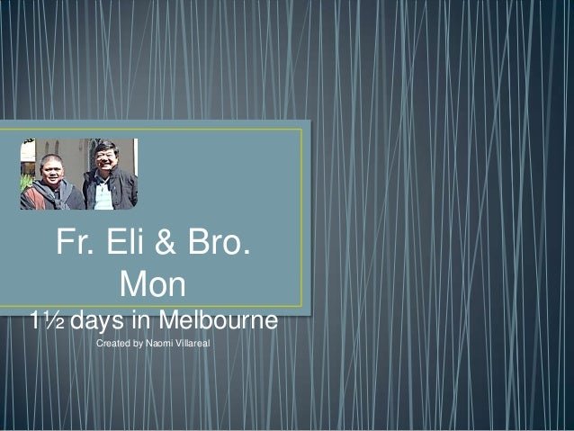 Fr. Eli & Bro. Mon 1½ days in Melbourne Created by Naomi Villareal