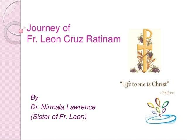 Journey of Fr. Leon Cruz Ratinam  By Dr. Nirmala Lawrence (Sister of Fr. Leon)