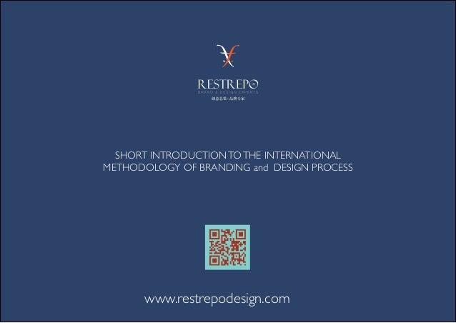 SHORT INTRODUCTIONTOTHE INTERNATIONAL METHODOLOGY OF BRANDING and DESIGN PROCESS www.restrepodesign.com