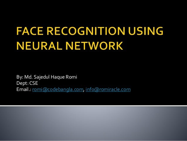 face recognition using neural networks thesis Insights into the use of neural networks in this class of problems, and a new training paradigm for designing learning systems are the main contributions of this work 11.
