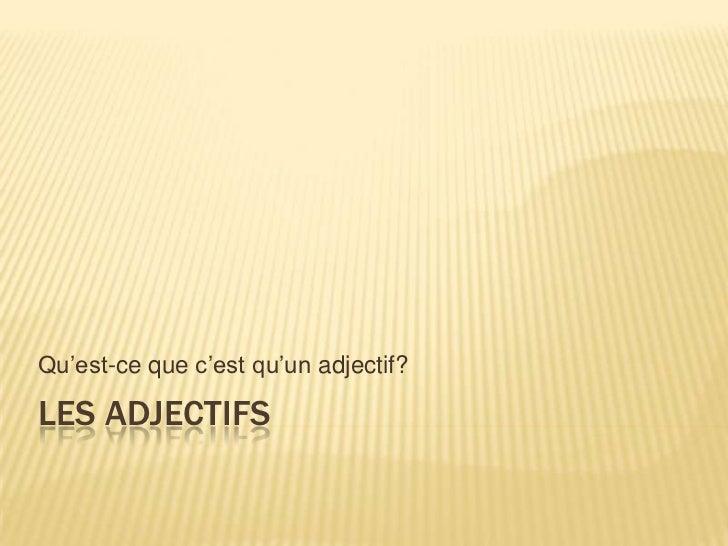 Les adjectifs<br />Qu'est-cequec'estqu'unadjectif?<br />