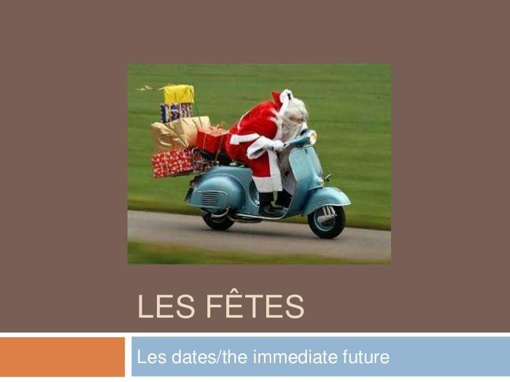 Les fêtes<br />Les dates/the immediate future<br />