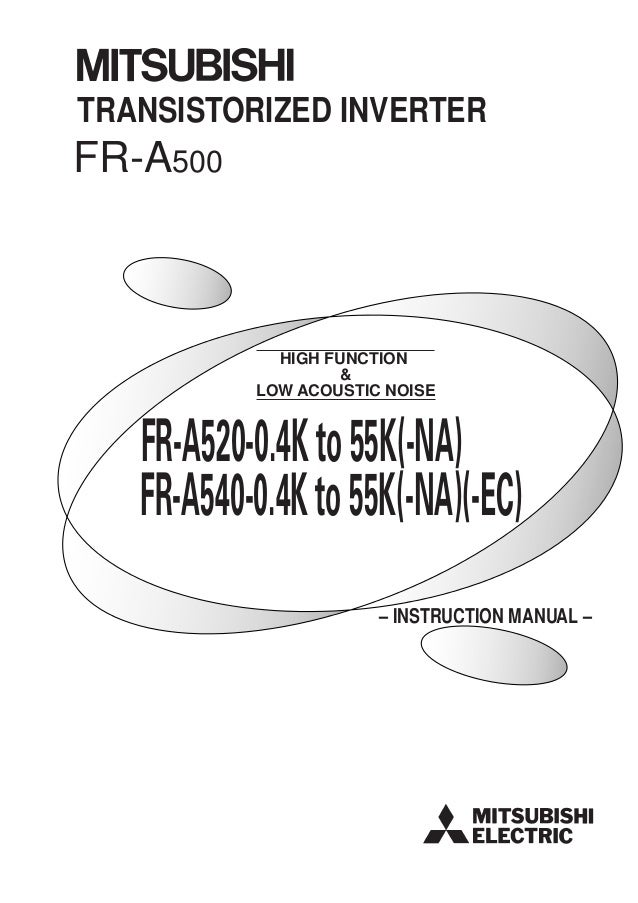 HIGH FUNCTION & LOW ACOUSTIC NOISE FR-A500 TRANSISTORIZED INVERTER – INSTRUCTION MANUAL – FR-A520-0.4Kto55K(-NA) FR-A540-0...