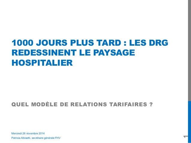 1000 JOURS PLUS TARD : LES DRG  REDESSINENT LE PAYSAGE  HOSPITALIER  QUEL MODÈLE DE RELATIONS TARIFAIRES ?  1  Mercredi 26...
