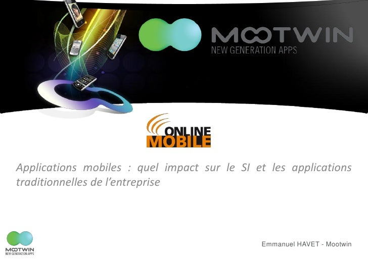 Applications mobiles : quel impact sur le SI et les applicationstraditionnelles de l'entreprise                           ...