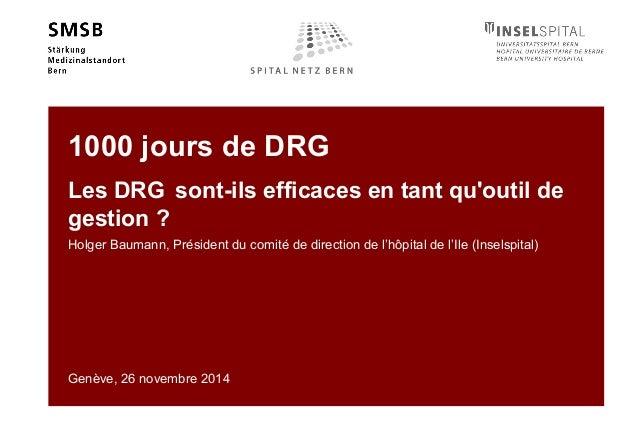 1000 jours de DRG  Les DRG sont-ils efficaces en tant qu'outil de  gestion ?  Holger Baumann, Président du comité de direc...