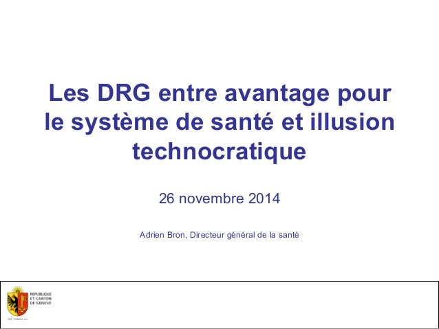 Les DRG entre avantage pour  le système de santé et illusion  01.12.14 - Page 1  technocratique  26 novembre 2014  Adrien ...