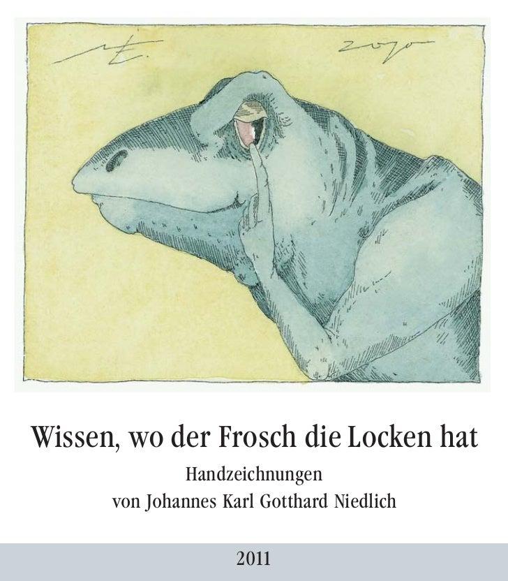 Wissen, wo der Frosch die Locken hat               Handzeichnungen      von Johannes Karl Gotthard Niedlich               ...