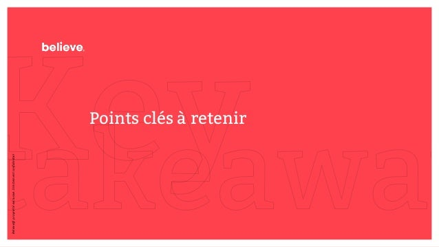 Points clés à retenir Believe@propriétéexclusive.Strictementconfidentiel