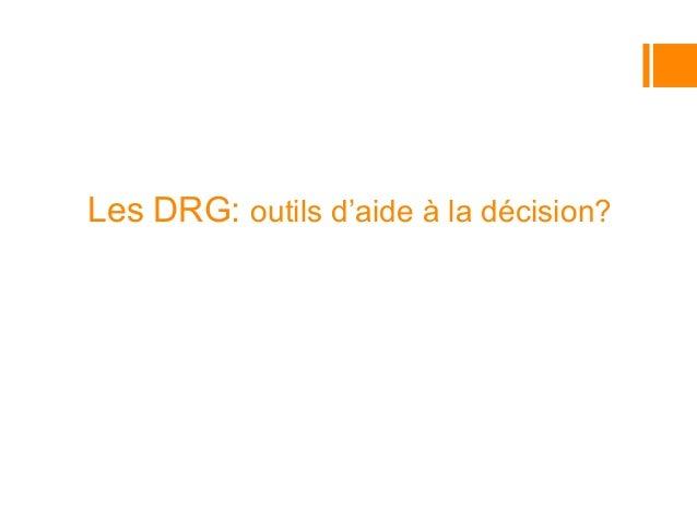Les DRG: outils d'aide à la décision?  Pauline de Vos Bolay  Présidente CA Hôpital du Jura  Présidente CA Hôpital Neuchâte...