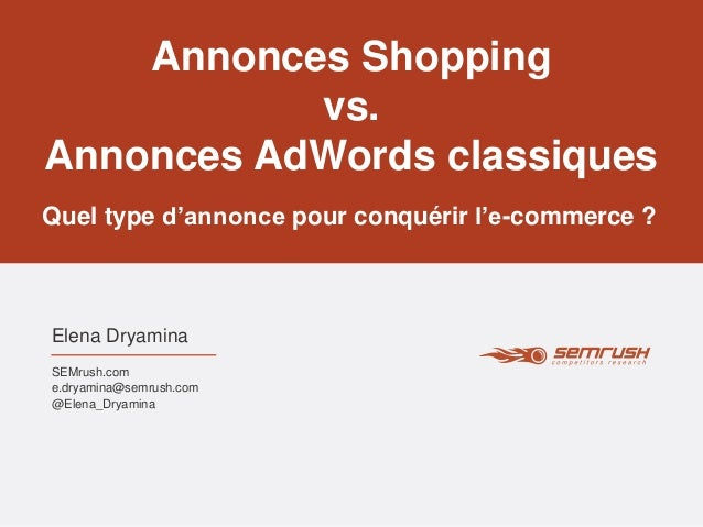 Elena Dryamina Quel type d'annonce pour conquérir l'e-commerce ? SEMrush.com e.dryamina@semrush.com @Elena_Dryamina Annonc...