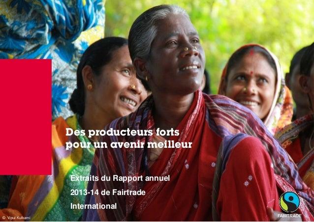 © Fairtrade 20123  © Vipul Kulkarni  Des producteurs forts pour un avenir meilleur  Extraits du Rapport annuel 2013-14 de ...