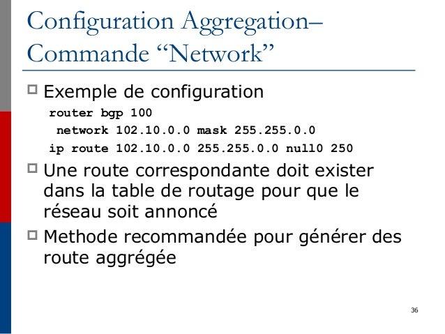 """36 Configuration Aggregation– Commande """"Network""""  Exemple de configuration router bgp 100 network 102.10.0.0 mask 255.255..."""
