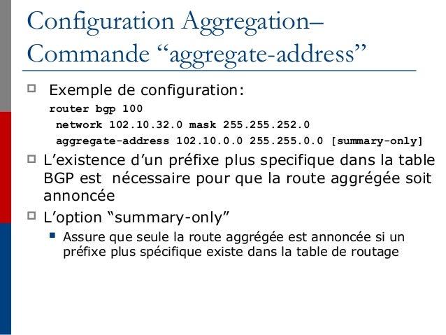 """Configuration Aggregation– Commande """"aggregate-address""""  Exemple de configuration: router bgp 100 network 102.10.32.0 mas..."""