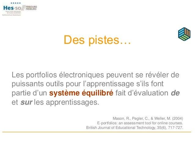 Des pistes… Les portfolios électroniques peuvent se révéler de puissants outils pour l'apprentissage s'ils font partie d'u...
