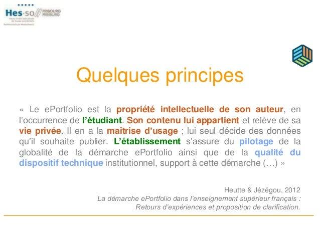 Quelques principes « Le ePortfolio est la propriété intellectuelle de son auteur, en l'occurrence de l'étudiant. Son conte...