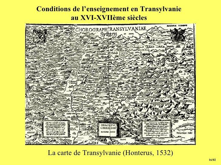 15/02 Conditions de l'enseignement en Transylvanie au  XVI-XVII ème   siècle s La carte de  Transylvanie  (Honterus, 1532)