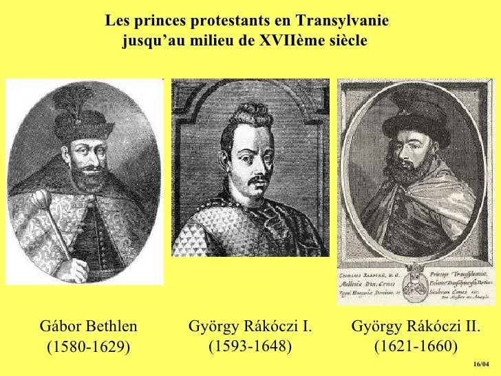 15/04 Les princes protestants en Transylvanie jusqu'au milieu de  XVII ème siècle   Gábor Bethlen (1580-1629) György Rákóc...