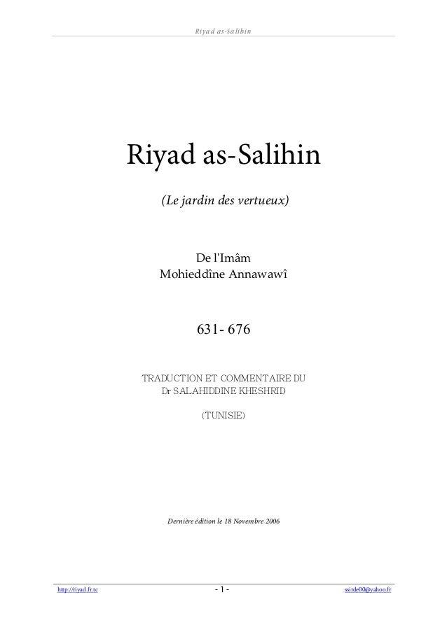 Riyad as- Salihin  Riyad as-Salihin  (Le jardin des vertueux)  De lʹImâm  Mohieddîne Annawawî  631- 676  TRADUCTION ET COM...