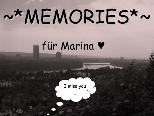 ~*~*MEMORIES*MEMORIES*~~ für Marina ♥für Marina ♥ I miss youI miss you ......