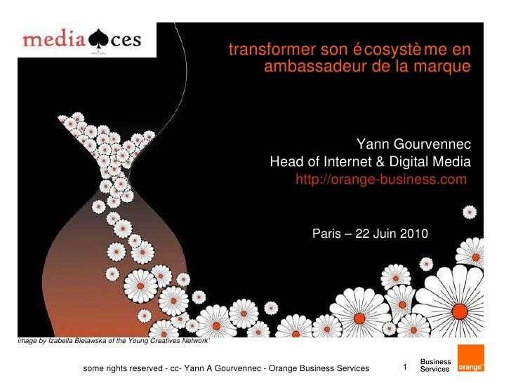 transformer son écosystème en ambassadeur de la marque Yann Gourvennec Head of Internet & Digital Media http://orange-busi...