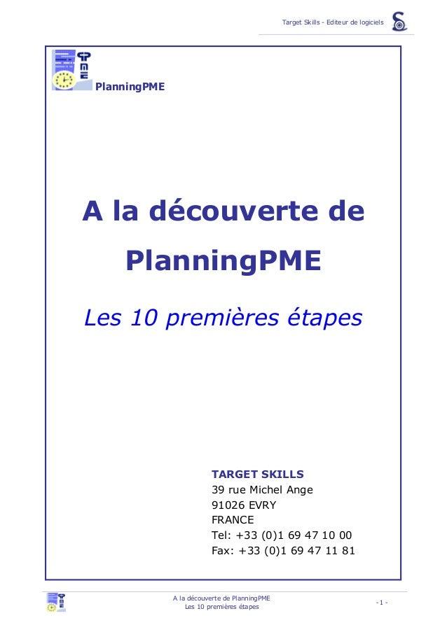 Target Skills - Editeur de logiciels PlanningPME Planifiez en toute simplicité A la découverte de PlanningPME Les 10 premi...