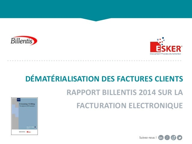 Suivez-nous ! DÉMATÉRIALISATION DES FACTURES CLIENTS RAPPORT BILLENTIS 2014 SUR LA FACTURATION ELECTRONIQUE
