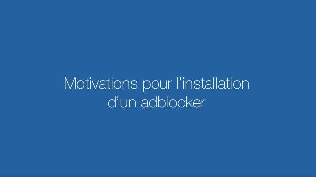 REINVENTING VIDEO ADVERTISING  Motivations pour l'installation d'un adblocker