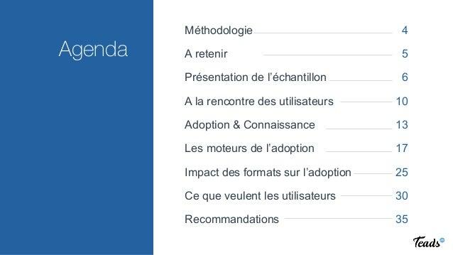 REINVENTING VIDEO ADVERTISING  Agenda Méthodologie 4 A retenir 5 Présentation de l'échantillon 6 A la rencontre des utilis...