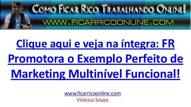Clique aqui e veja na íntegra: FR Promotora o Exemplo Perfeito de Marketing Multinível Funcional! www.ficarricoonline.com ...