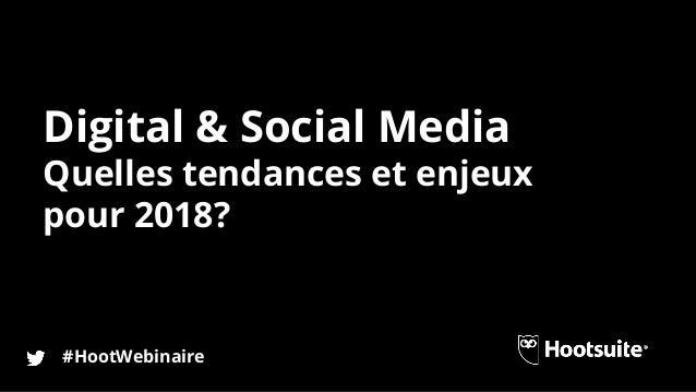 Digital et Social Media - Quelles tendances & enjeux pour 2018 Slide 2
