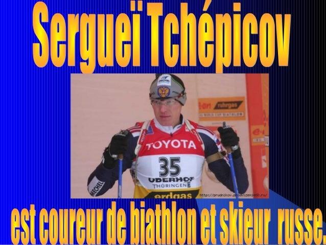  Sergueï Tchépicov est né en 1967 dans le  village Khor de la oblast de Khabarovsk Tchépicov est coureur de biathlon et s...