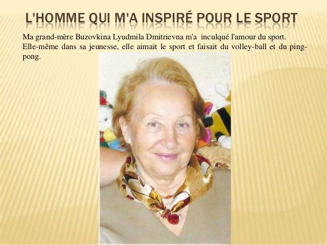 L'HOMME QUI M'A INSPIRÉ POUR LE SPORT Ma grand-mère Buzovkina Lyudmila Dmitrievna m'a inculqué l'amour du sport. Elle-même...